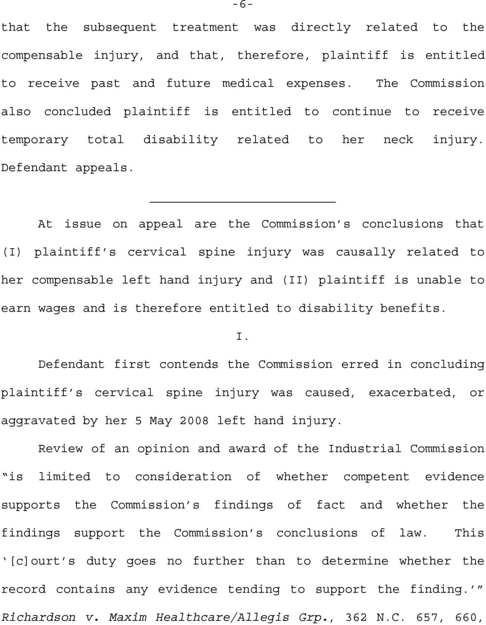 At issue on appeal are the Commission s conclusions that (I) plaintiff s cervical spine injury was causally related to her compensable left hand injury and (II) plaintiff is unable to earn wages and