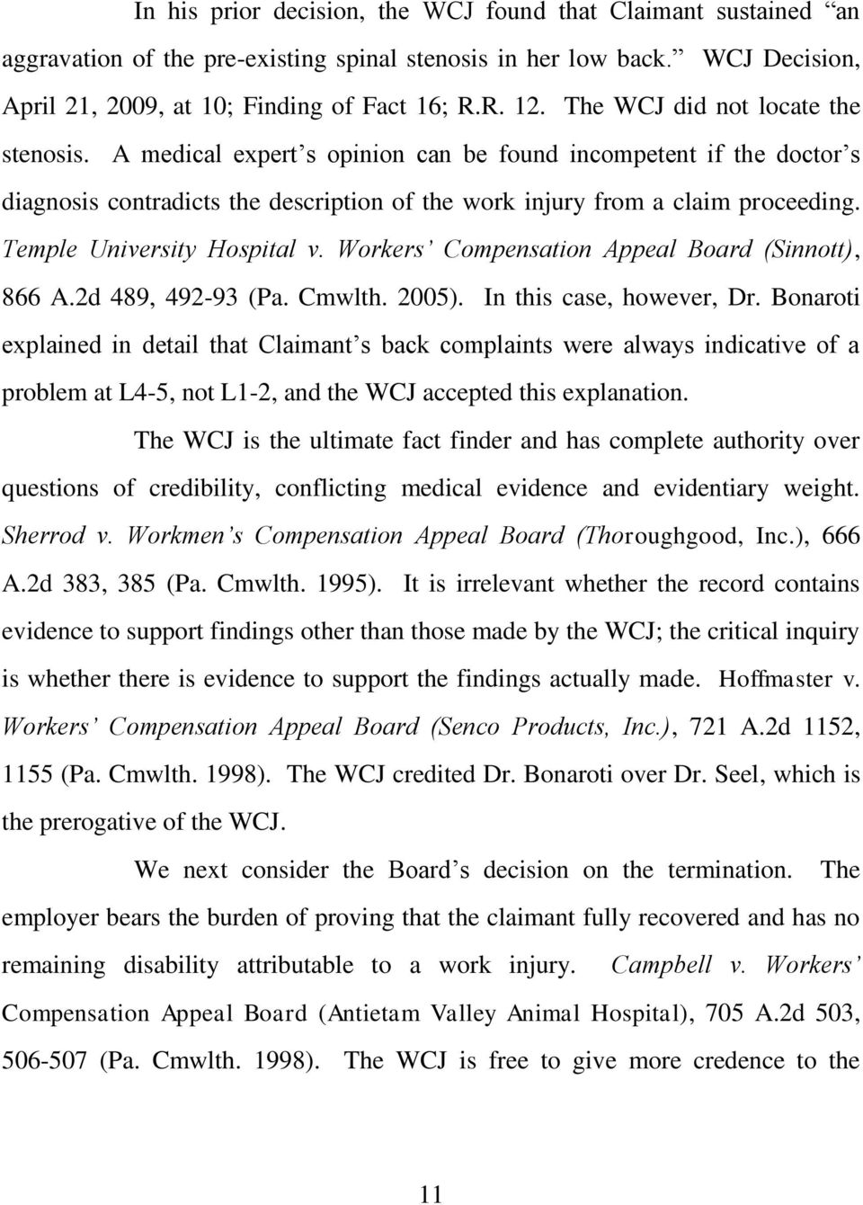 Temple University Hospital v. Workers Compensation Appeal Board (Sinnott), 866 A.2d 489, 492-93 (Pa. Cmwlth. 2005). In this case, however, Dr.