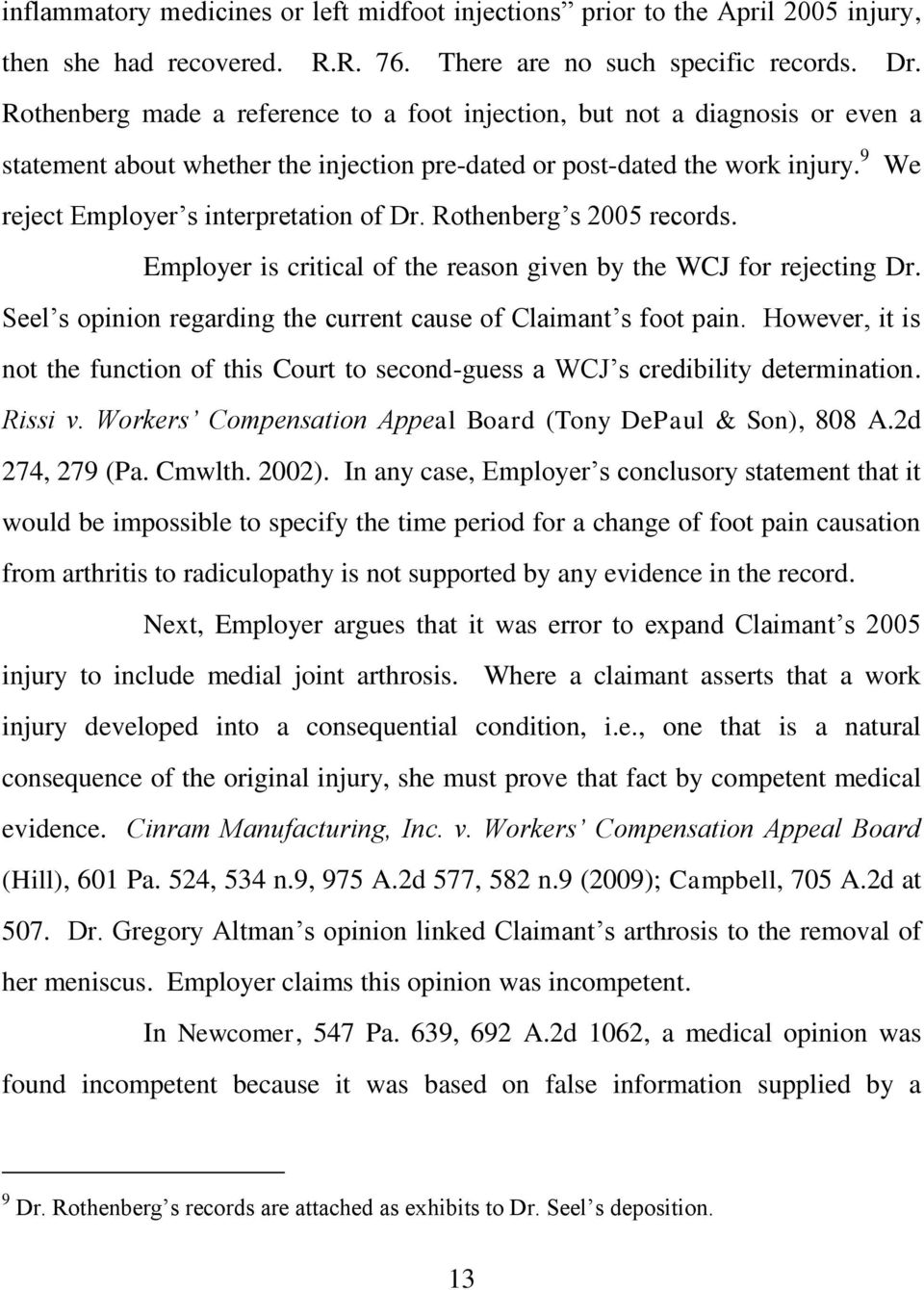9 We reject Employer s interpretation of Dr. Rothenberg s 2005 records. Employer is critical of the reason given by the WCJ for rejecting Dr.