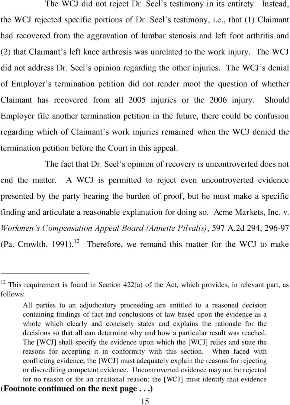 The WCJ s denial of Employer s termination petition did not render moot the question of whether Claimant has recovered from all 2005 injuries or the 2006 injury.