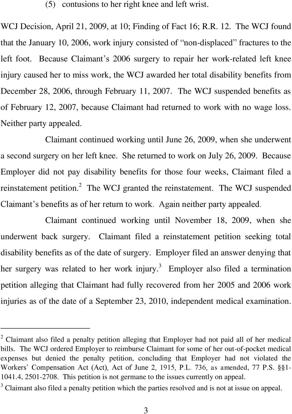 Because Claimant s 2006 surgery to repair her work-related left knee injury caused her to miss work, the WCJ awarded her total disability benefits from December 28, 2006, through February 11, 2007.