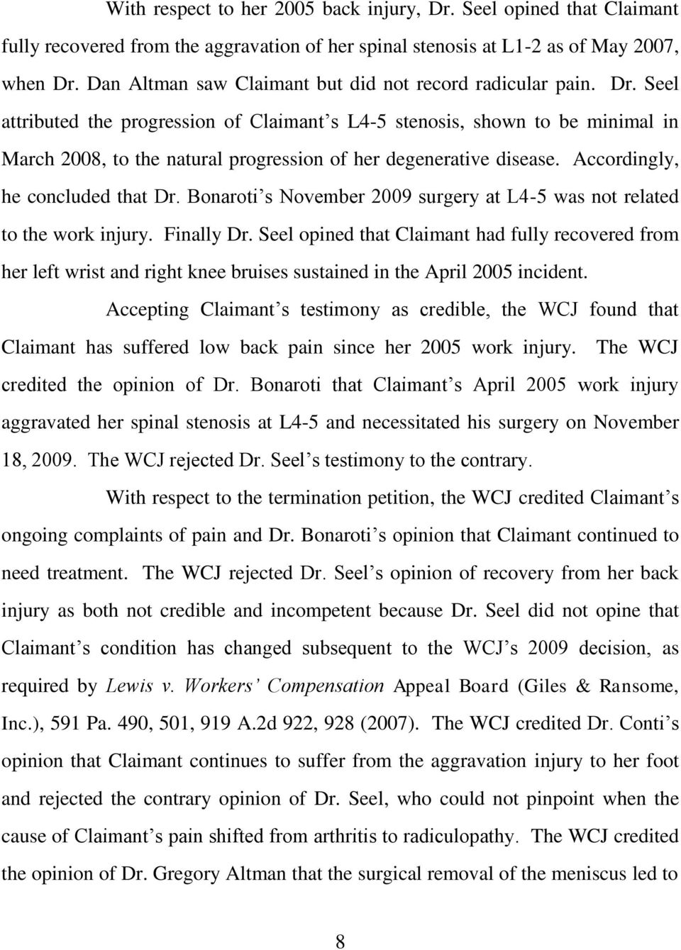 Seel attributed the progression of Claimant s L4-5 stenosis, shown to be minimal in March 2008, to the natural progression of her degenerative disease. Accordingly, he concluded that Dr.