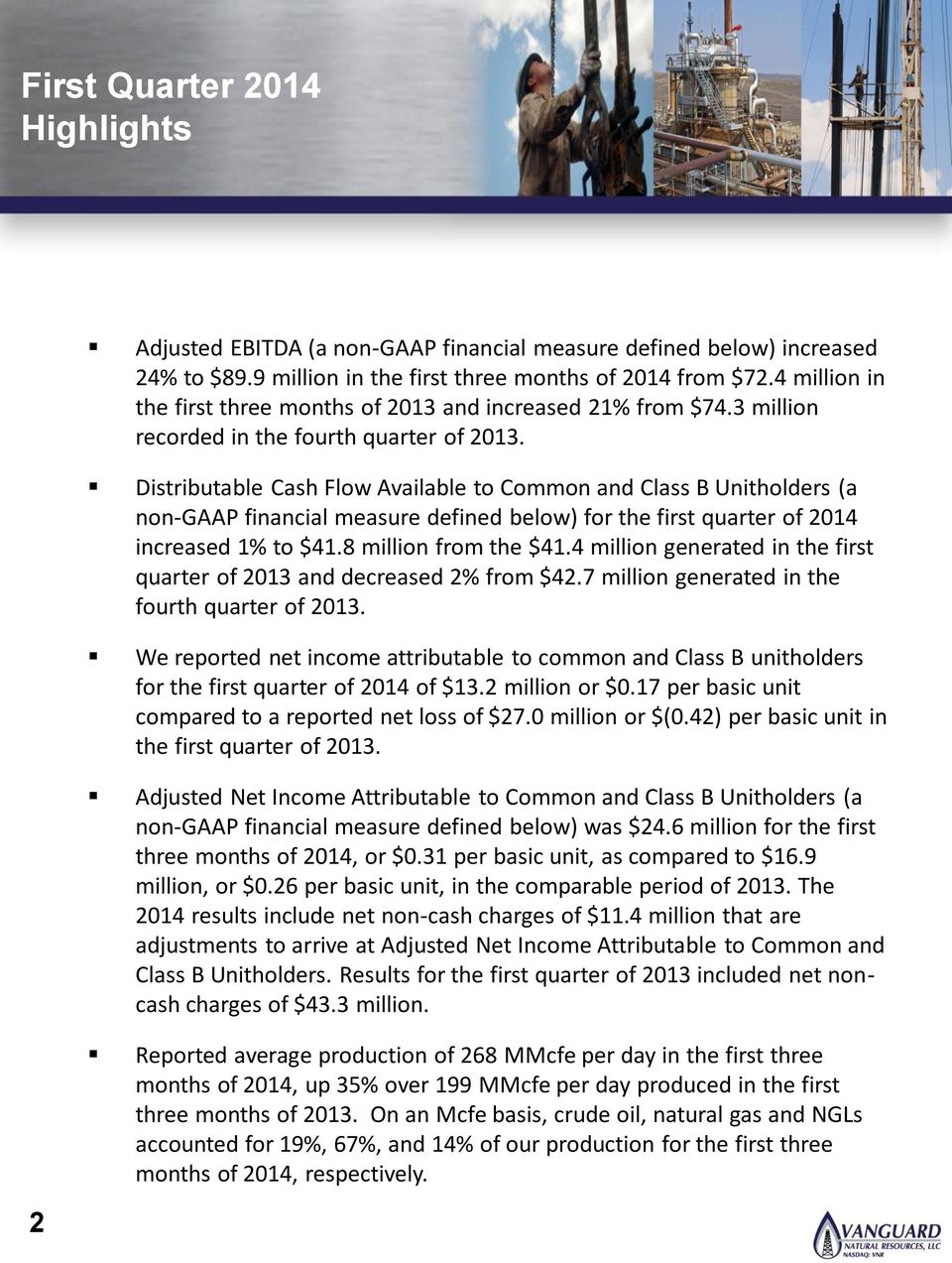 Distributable Cash Flow Available to Common and Class B Unitholders (a non-gaap financial measure defined below) for the first quarter of 2014 increased 1% to $41.8 million from the $41.