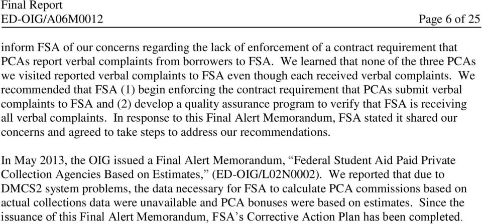 We recommended that FSA (1) begin enforcing the contract requirement that PCAs submit verbal complaints to FSA and (2) develop a quality assurance program to verify that FSA is receiving all verbal