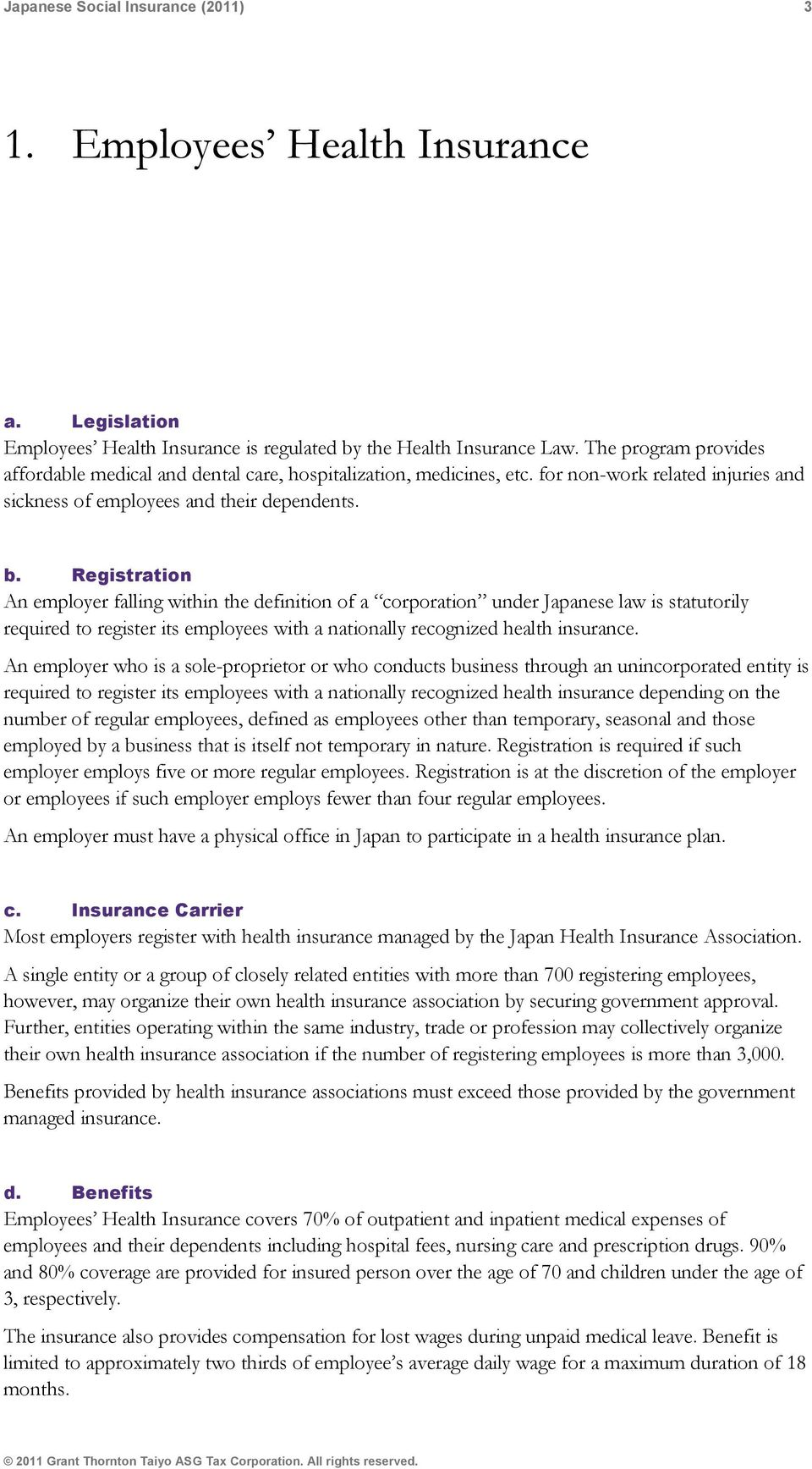 Registration An employer falling within the definition of a corporation under Japanese law is statutorily required to register its employees with a nationally recognized health insurance.
