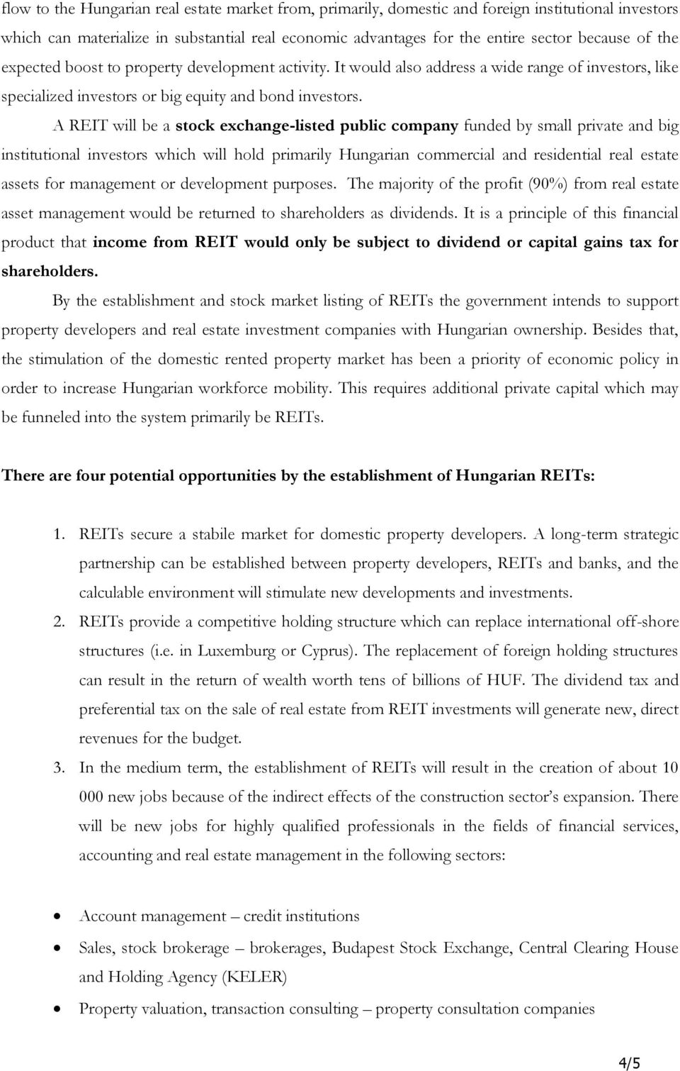 A REIT will be a stock exchange-listed public company funded by small private and big institutional investors which will hold primarily Hungarian commercial and residential real estate assets for