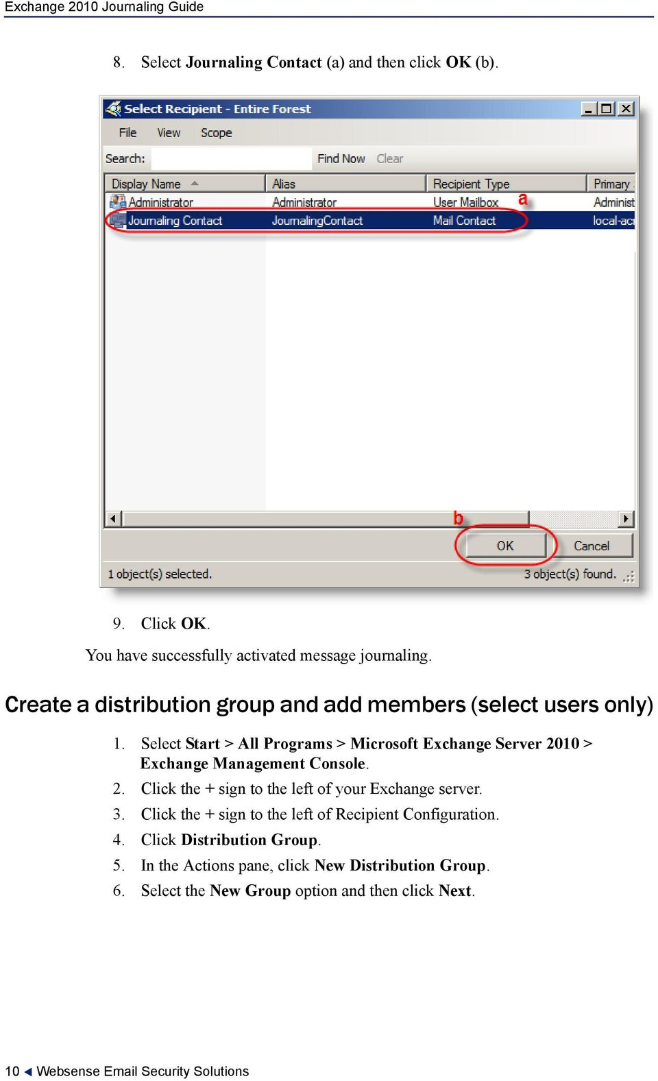 Select Start > All Programs > Microsoft Exchange Server 2010 > Exchange Management Console. 2. Click the + sign to the left of your Exchange server.