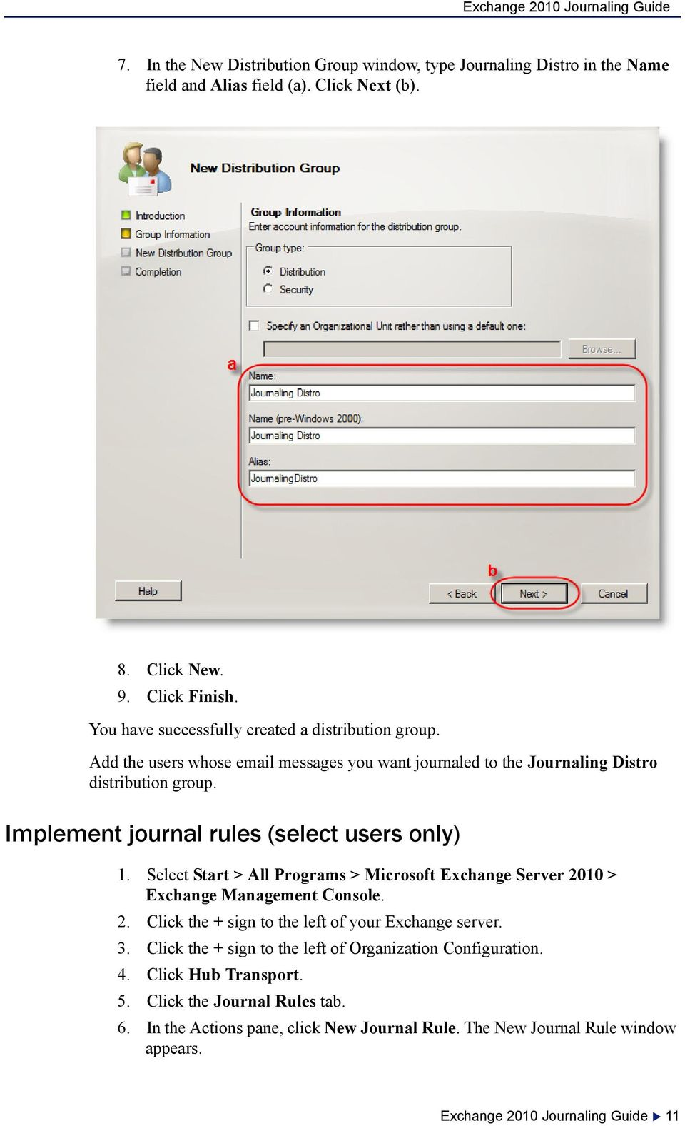 Implement journal rules (select users only) 1. Select Start > All Programs > Microsoft Exchange Server 2010 > Exchange Management Console. 2. Click the + sign to the left of your Exchange server.