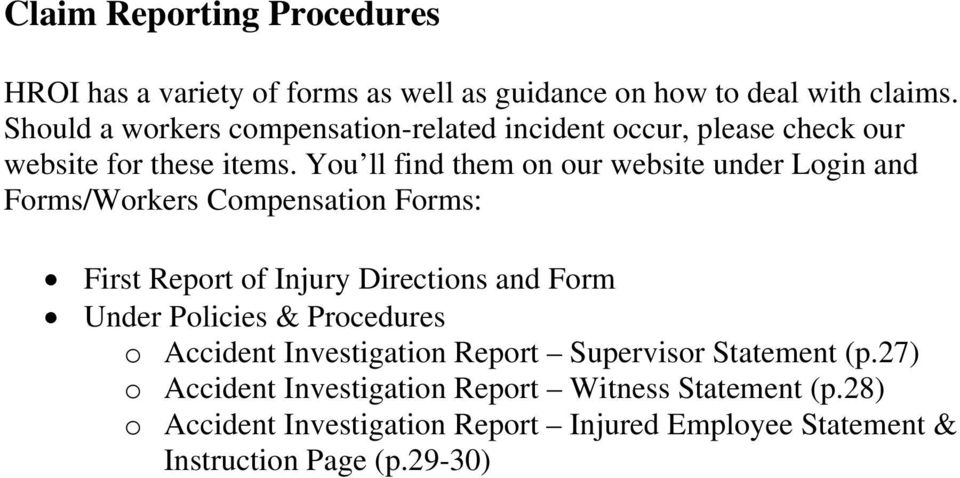 You ll find them on our website under Login and Forms/Workers Compensation Forms: First Report of Injury Directions and Form Under