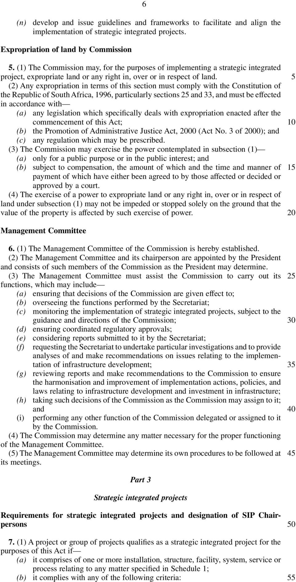 (2) Any expropriation in terms of this section must comply with the Constitution of the Republic of South Africa, 1996, particularly sections 2 and 33, and must be effected in accordance with (a) any