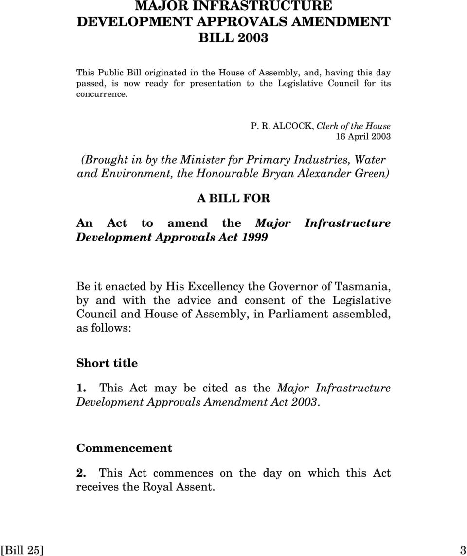 ALCOCK, Clerk of the House 16 April 2003 (Brought in by the Minister for Primary Industries, Water and Environment, the Honourable Bryan Alexander Green) A BILL FOR An Act to amend the Major