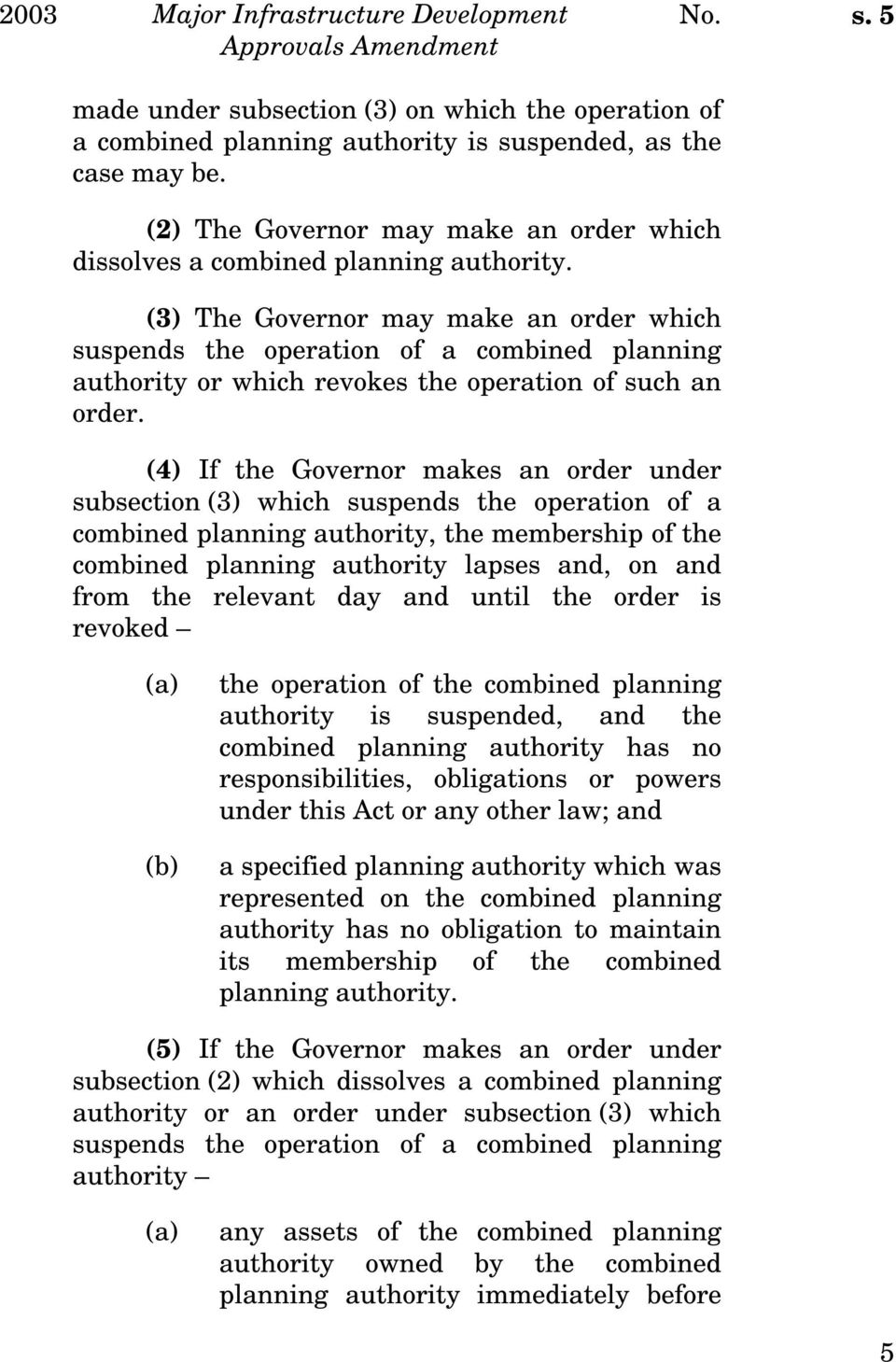 (3) The Governor may make an order which suspends the operation of a combined planning authority or which revokes the operation of such an order.