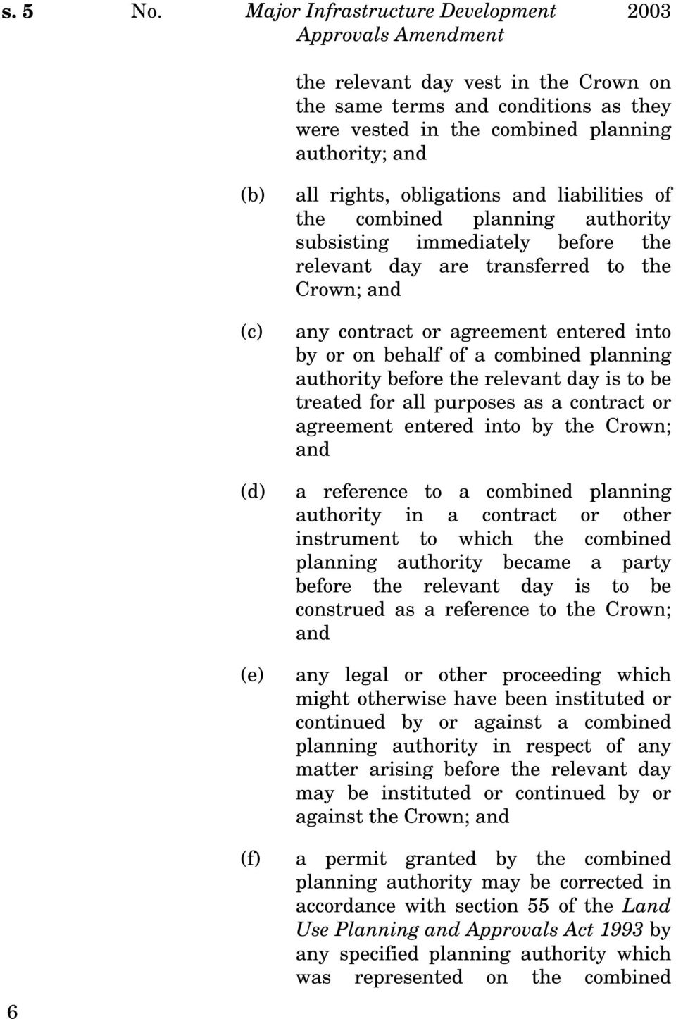 obligations and liabilities of the combined planning authority subsisting immediately before the relevant day are transferred to the Crown; and any contract or agreement entered into by or on behalf