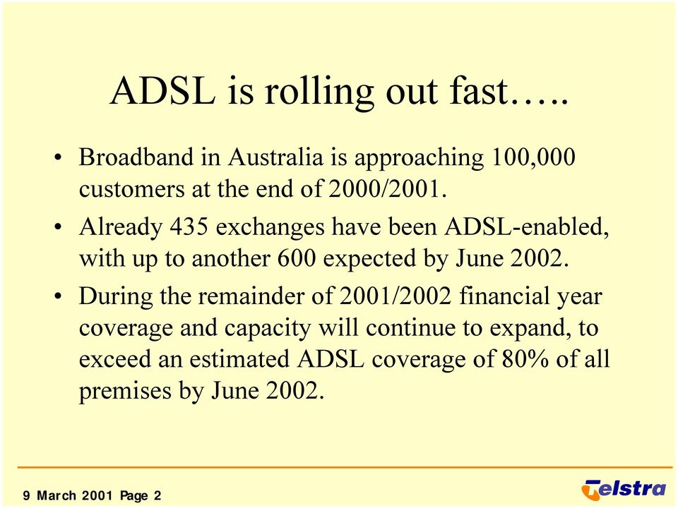Already 435 exchanges have been ADSL-enabled, with up to another 600 expected by June 2002.