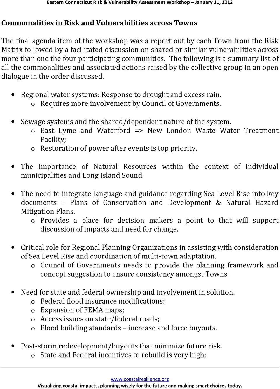The following is a summary list of all the commonalities and associated actions raised by the collective group in an open dialogue in the order discussed.