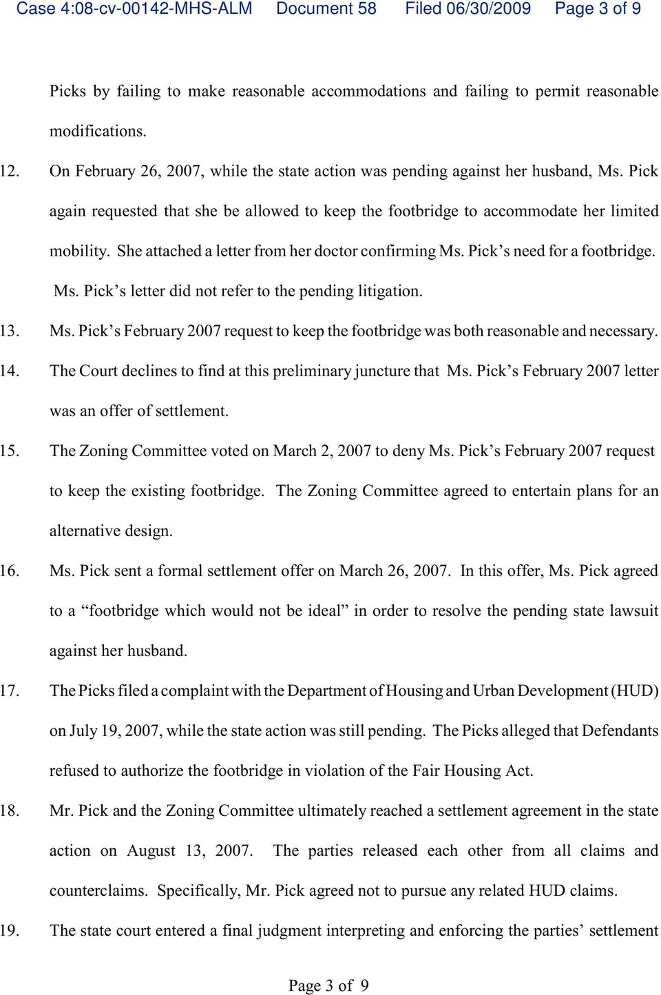 She attached a letter from her doctor confirming Ms. Pick s need for a footbridge. Ms. Pick s letter did not refer to the pending litigation. 13. Ms. Pick s February 2007 request to keep the footbridge was both reasonable and necessary.
