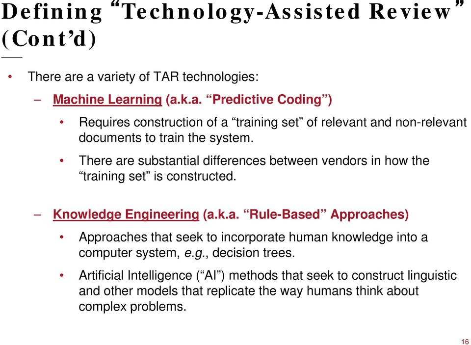There are substantial differences between vendors in how the training set is constructed. Knowledge Engineering (a.k.a. Rule-Based Approaches) Approaches that seek to incorporate human knowledge into a computer system, eg e.