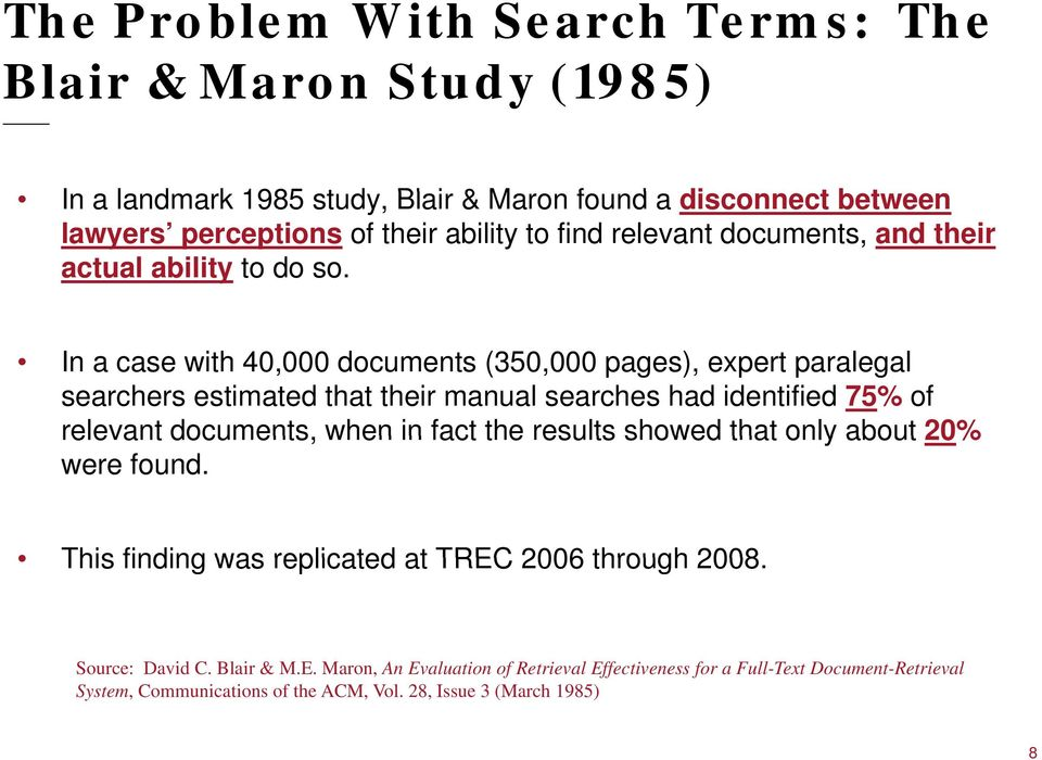 In a case with 40,000 documents (350,000 pages), expert paralegal searchers estimated that their manual searches had identified 75% of relevant documents, when in fact