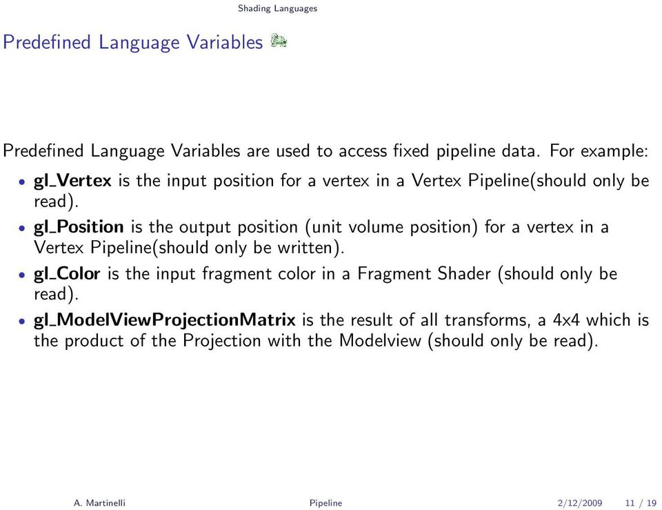 gl Position is the output position (unit volume position) for a vertex in a Vertex Pipeline(should only be written).