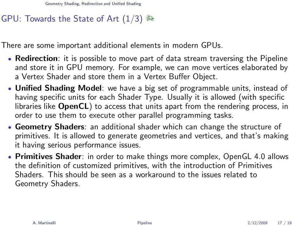 For example, we can move vertices elaborated by a Vertex Shader and store them in a Vertex Buffer Object.