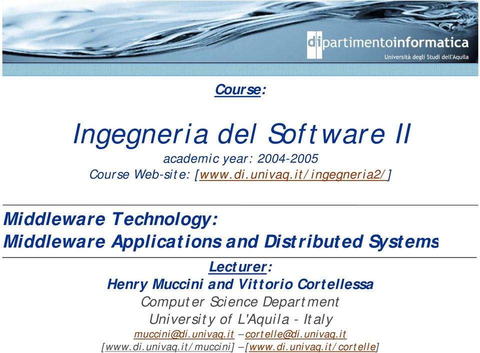 Lecturer: Henry Muccini and Vittorio Cortellessa Computer Science Department University of