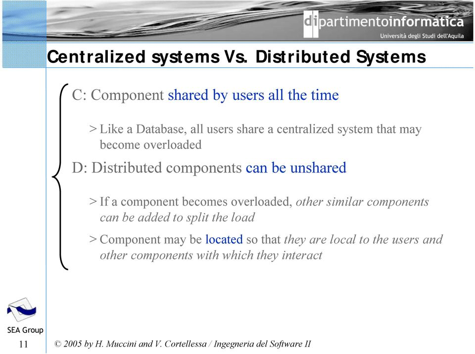 centralized system that may become overloaded D: Distributed components can be unshared > If a