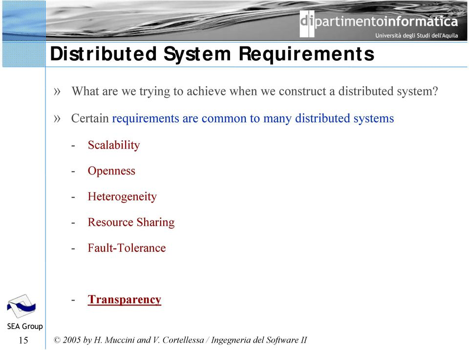 » Certain requirements are common to many distributed systems -