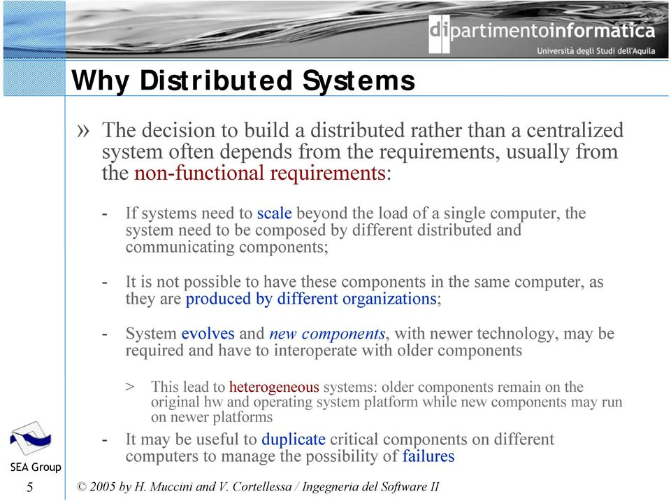 as they are produced by different organizations; - System evolves and new components, with newer technology, may be required and have to interoperate with older components 5 > This lead to