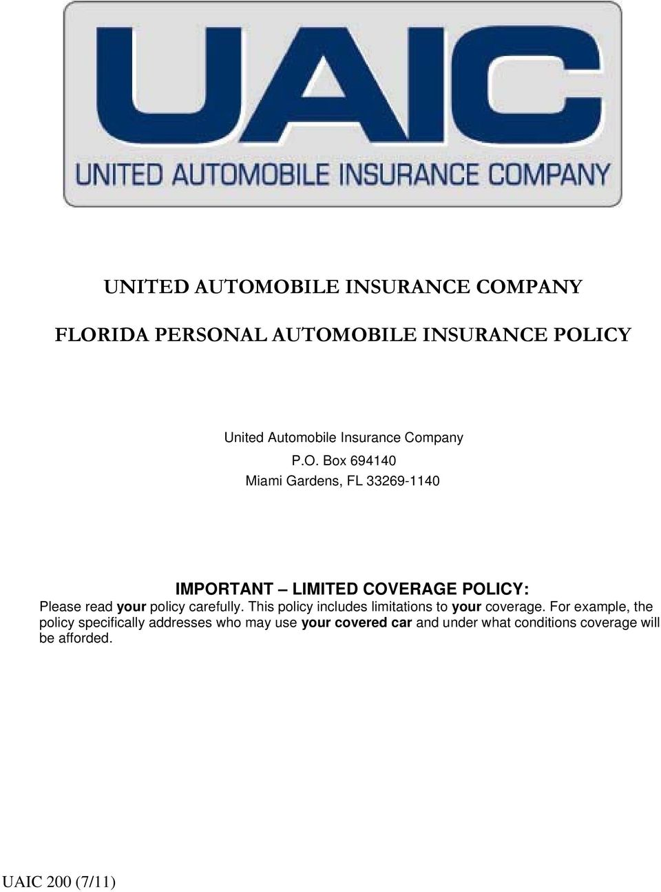 Box 694140 Miami Gardens, FL 33269-1140 IMPORTANT LIMITED COVERAGE POLICY: Please read your policy