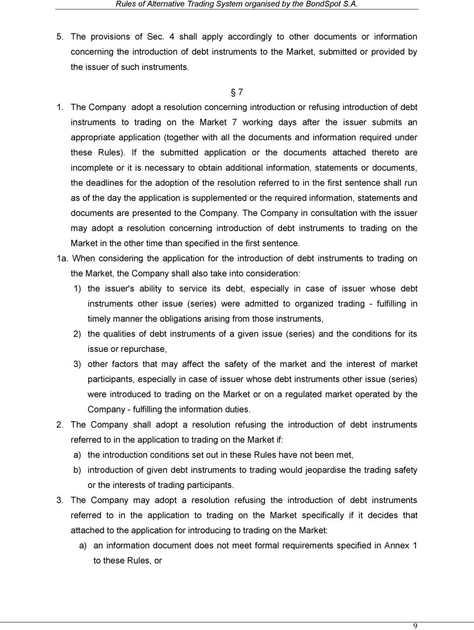 The Company adopt a resolution concerning introduction or refusing introduction of debt instruments to trading on the Market 7 working days after the issuer submits an appropriate application