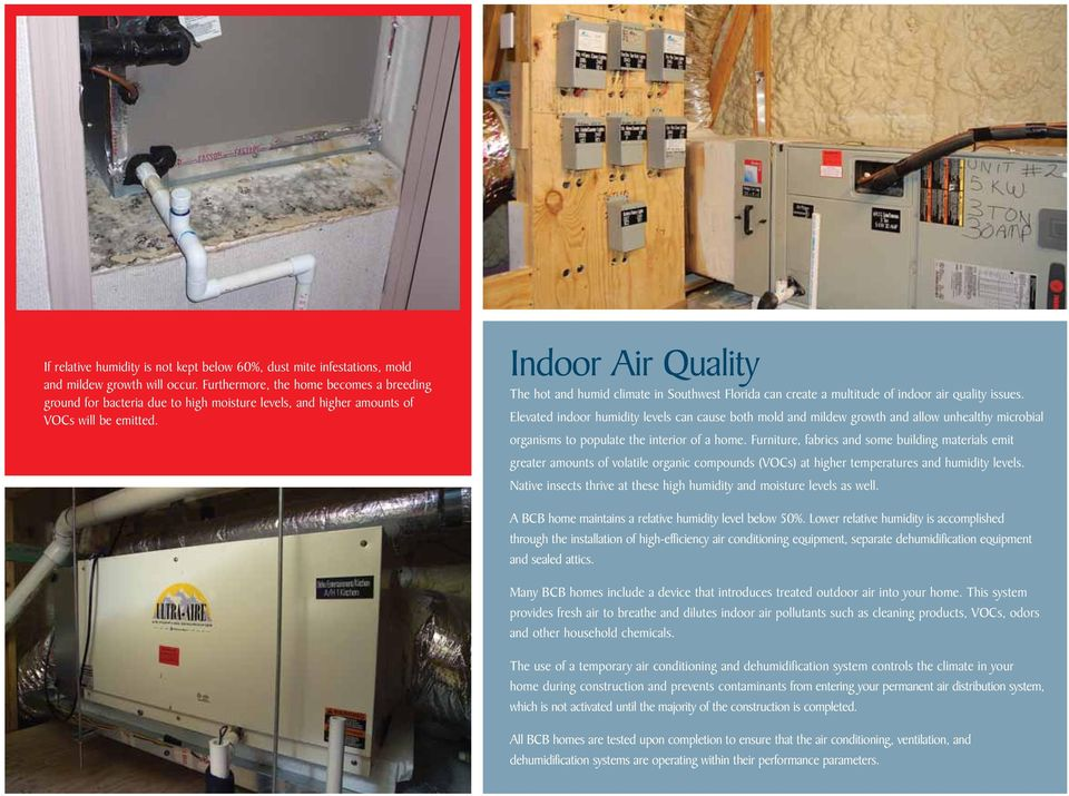 Indoor Air Quality The hot and humid climate in Southwest Florida can create a multitude of indoor air quality issues.