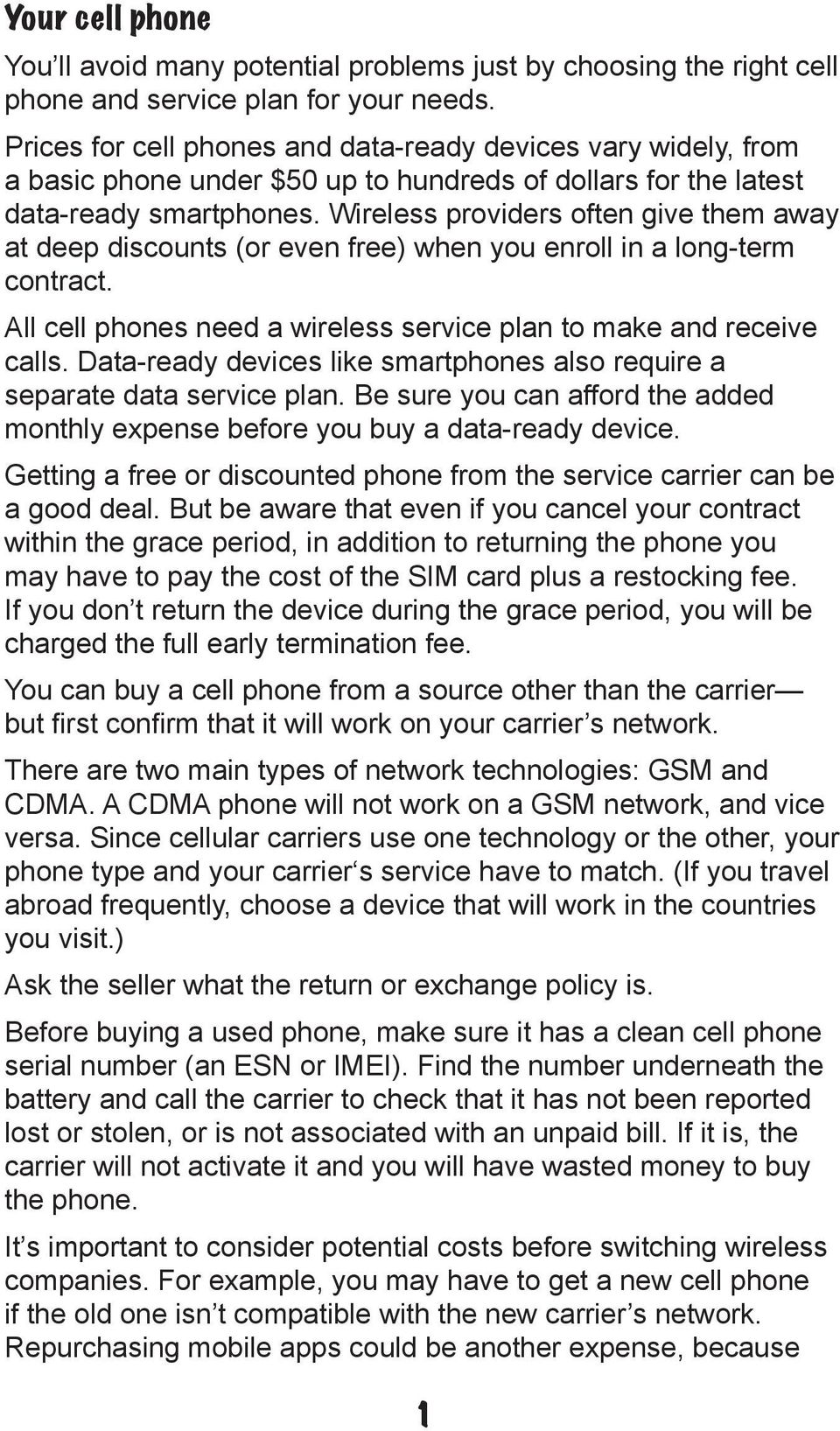 Wireless providers often give them away at deep discounts (or even free) when you enroll in a long-term contract. All cell phones need a wireless service plan to make and receive calls.