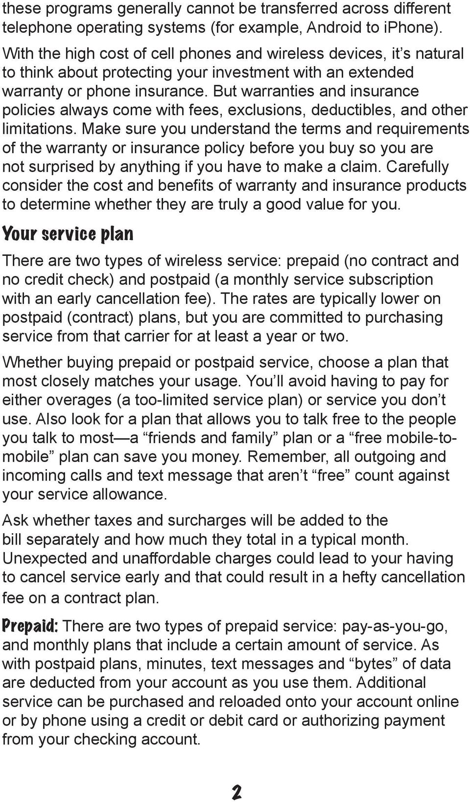 But warranties and insurance policies always come with fees, exclusions, deductibles, and other limitations.