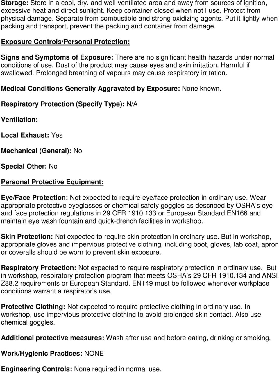 Exposure Controls/Personal Protection: Signs and Symptoms of Exposure: There are no significant health hazards under normal conditions of use. Dust of the product may cause eyes and skin irritation.