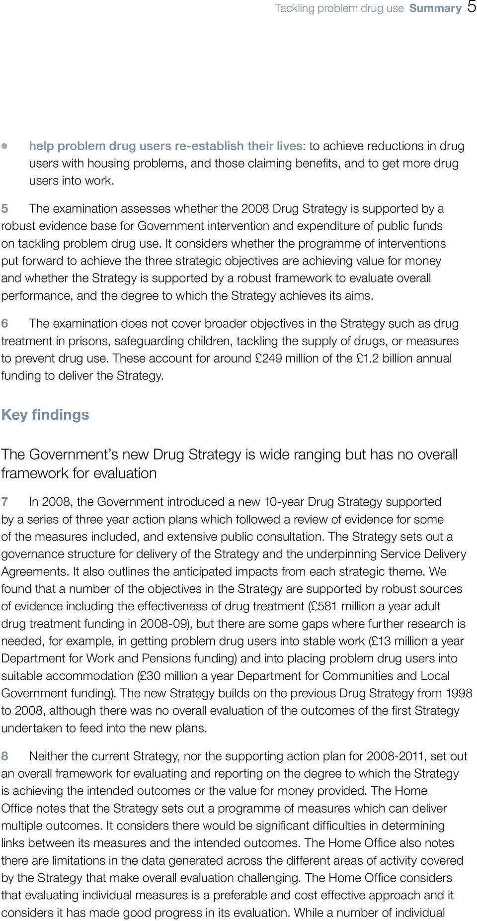 5 The examination assesses whether the 2008 Drug Strategy is supported by a robust evidence base for Government intervention and expenditure of public funds on tackling problem drug use.