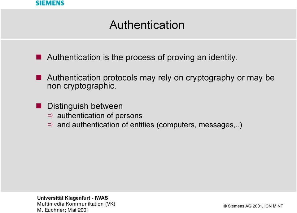 Authentication protocols may rely on cryptography or may be