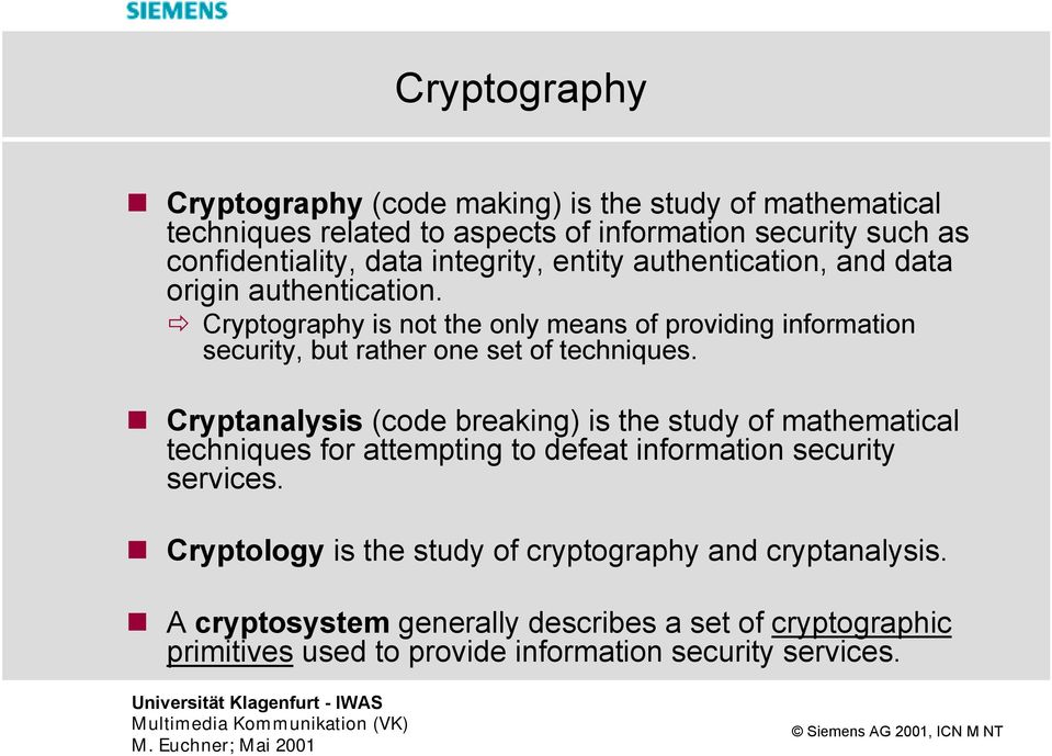 Cryptography is not the only means of providing information security, but rather one set of techniques.