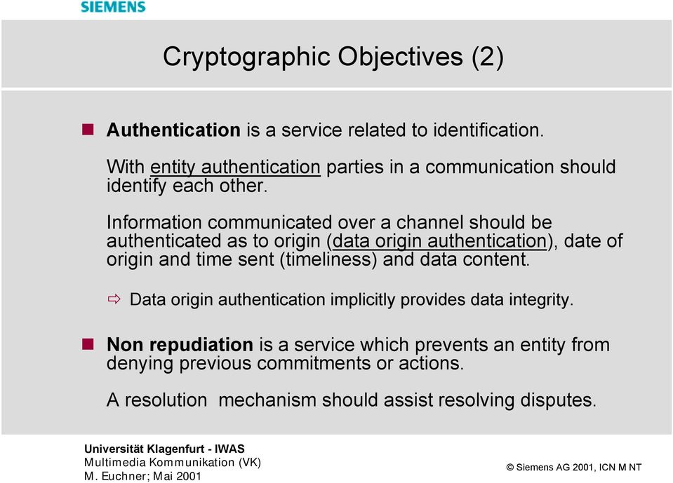 Information communicated over a channel should be authenticated as to origin (data origin authentication), date of origin and time sent