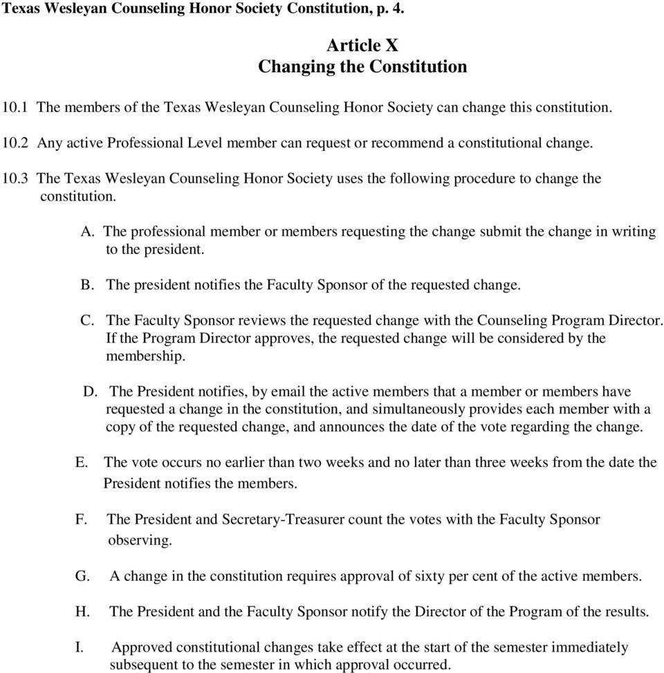 The professional member or members requesting the change submit the change in writing to the president. B. The president notifies the Faculty Sponsor of the requested change. C.