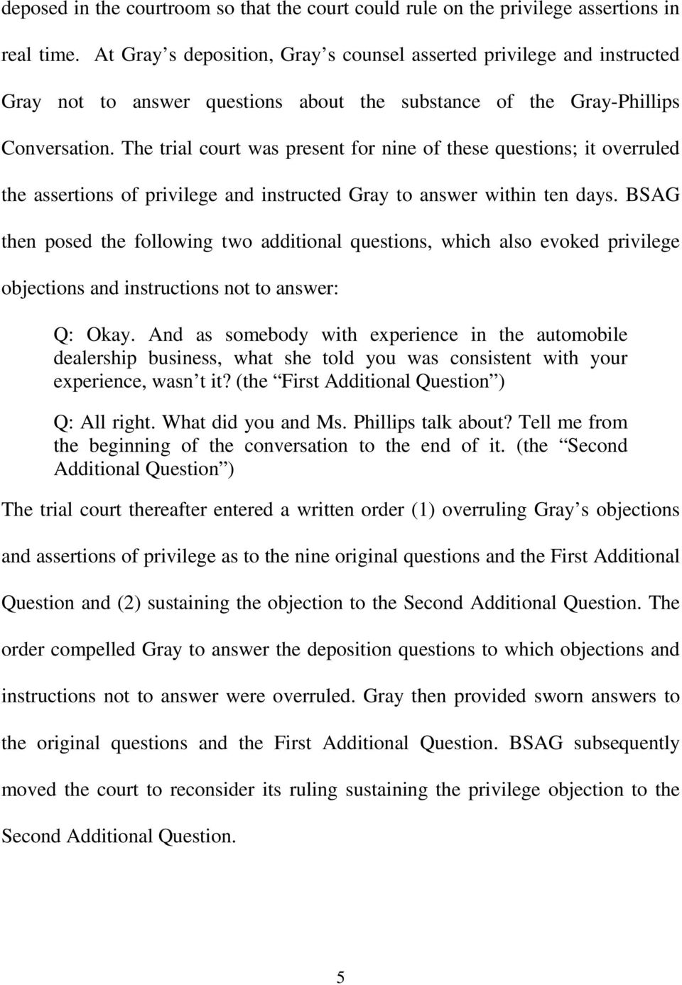 The trial court was present for nine of these questions; it overruled the assertions of privilege and instructed Gray to answer within ten days.