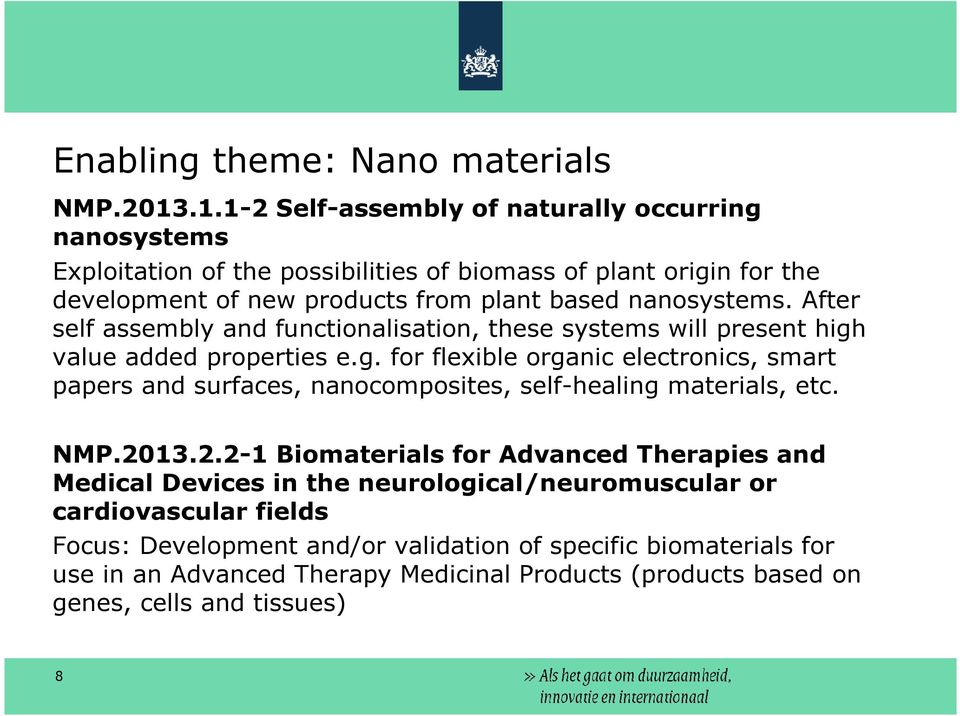 nanosystems. After self assembly and functionalisation, these systems will present high