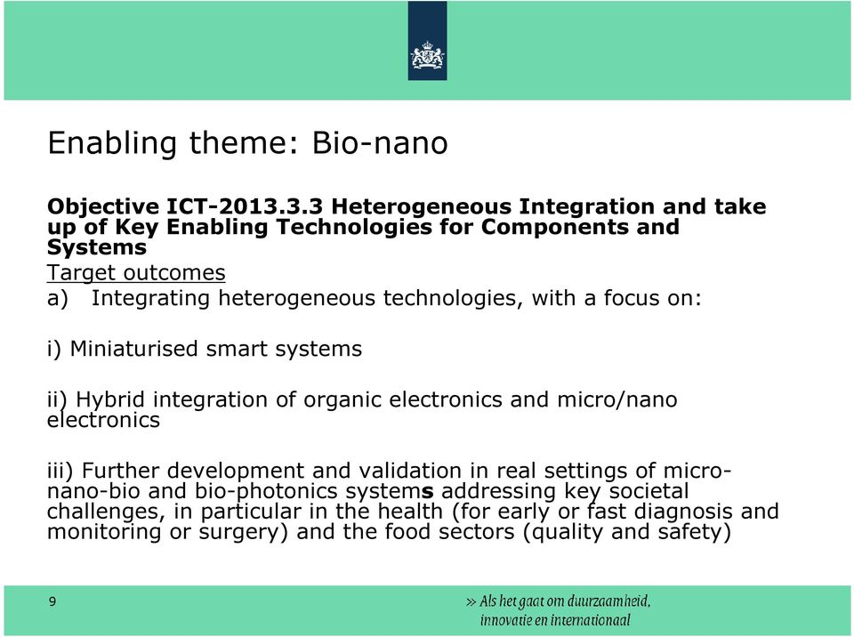technologies, with a focus on: i) Miniaturised smart systems ii) Hybrid integration of organic electronics and micro/nano electronics iii)