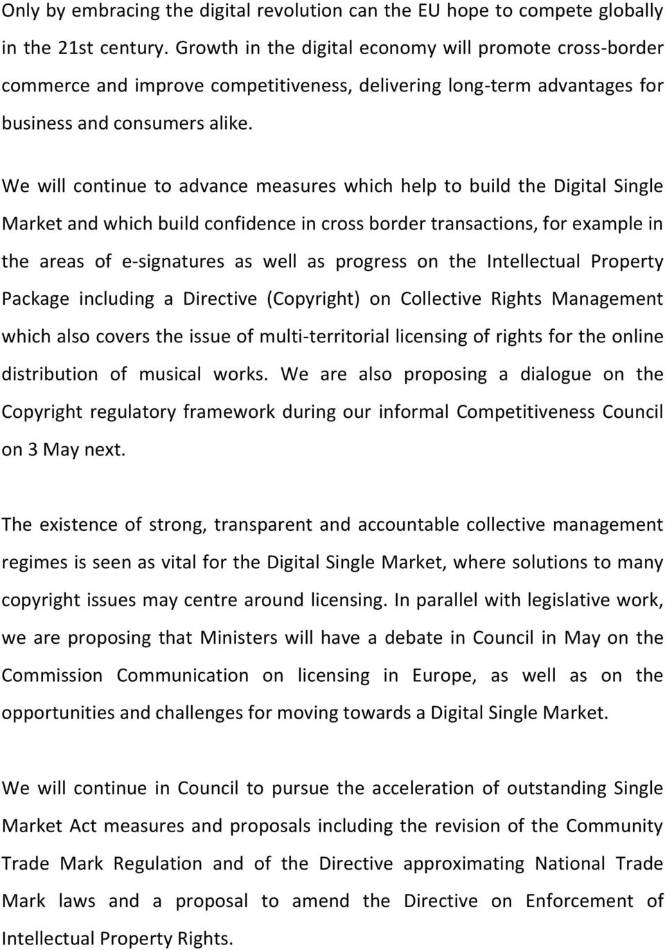 We will continue to advance measures which help to build the Digital Single Market and which build confidence in cross border transactions, for example in the areas of e-signatures as well as