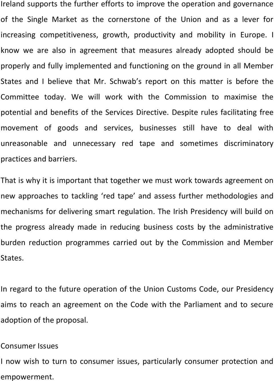 Schwab s report on this matter is before the Committee today. We will work with the Commission to maximise the potential and benefits of the Services Directive.