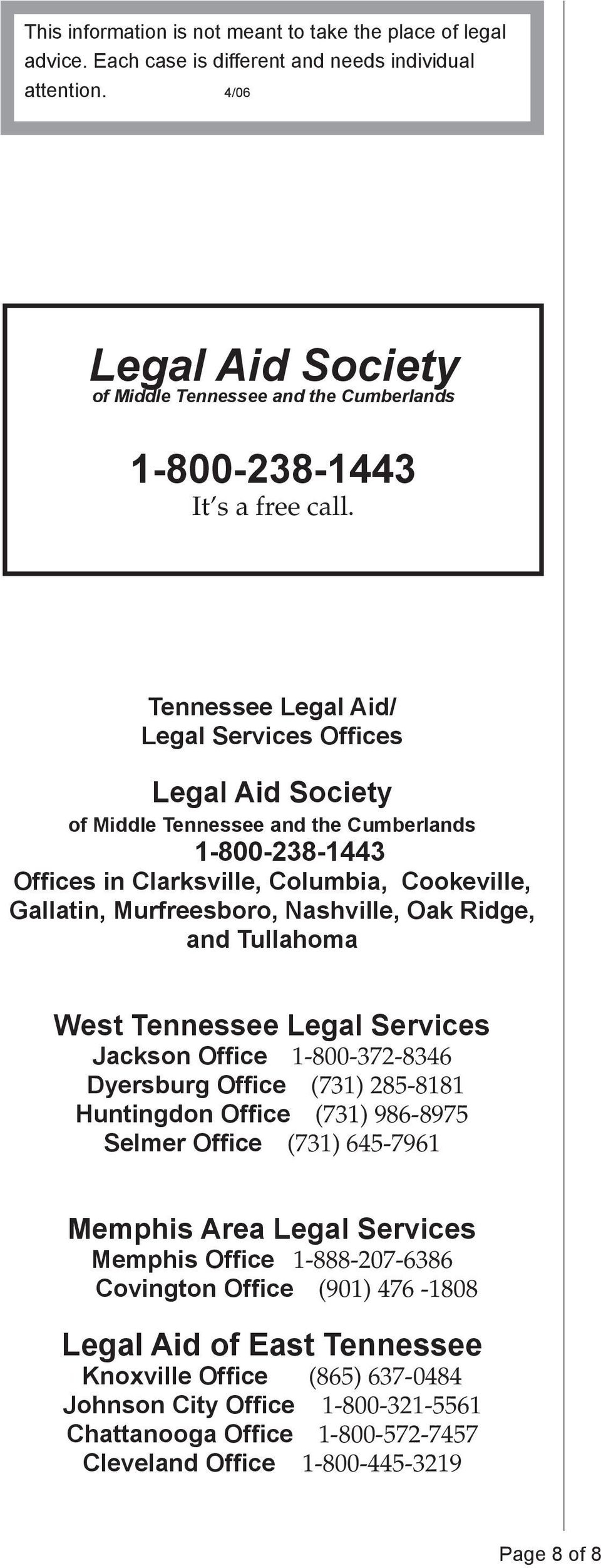 Tennessee Legal Aid/ Legal Services Offices Legal Aid Society of Middle Tennessee and the Cumberlands 1-800-238-1443 Offices in Clarksville, Columbia, Cookeville, Gallatin, Murfreesboro, Nashville,