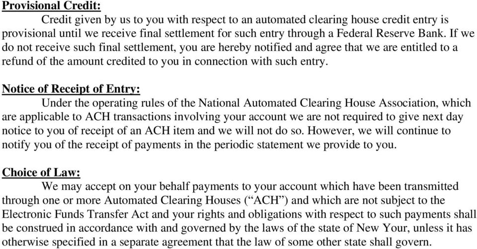 Notice of Receipt of Entry: Under the operating rules of the National Automated Clearing House Association, which are applicable to ACH transactions involving your account we are not required to give