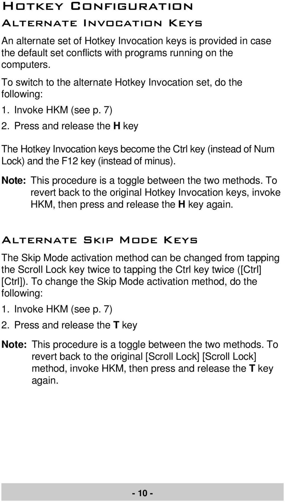 Press and release the H key The Hotkey Invocation keys become the Ctrl key (instead of Num Lock) and the F12 key (instead of minus). Note: This procedure is a toggle between the two methods.