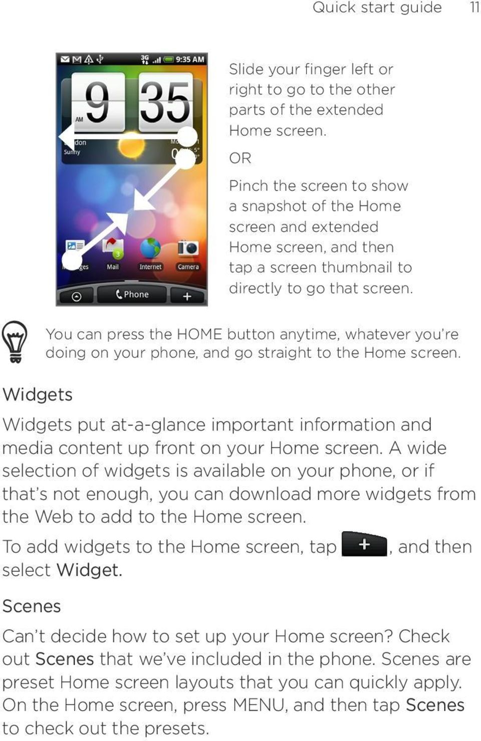 Widgets You can press the HOME button anytime, whatever you re doing on your phone, and go straight to the Home screen.