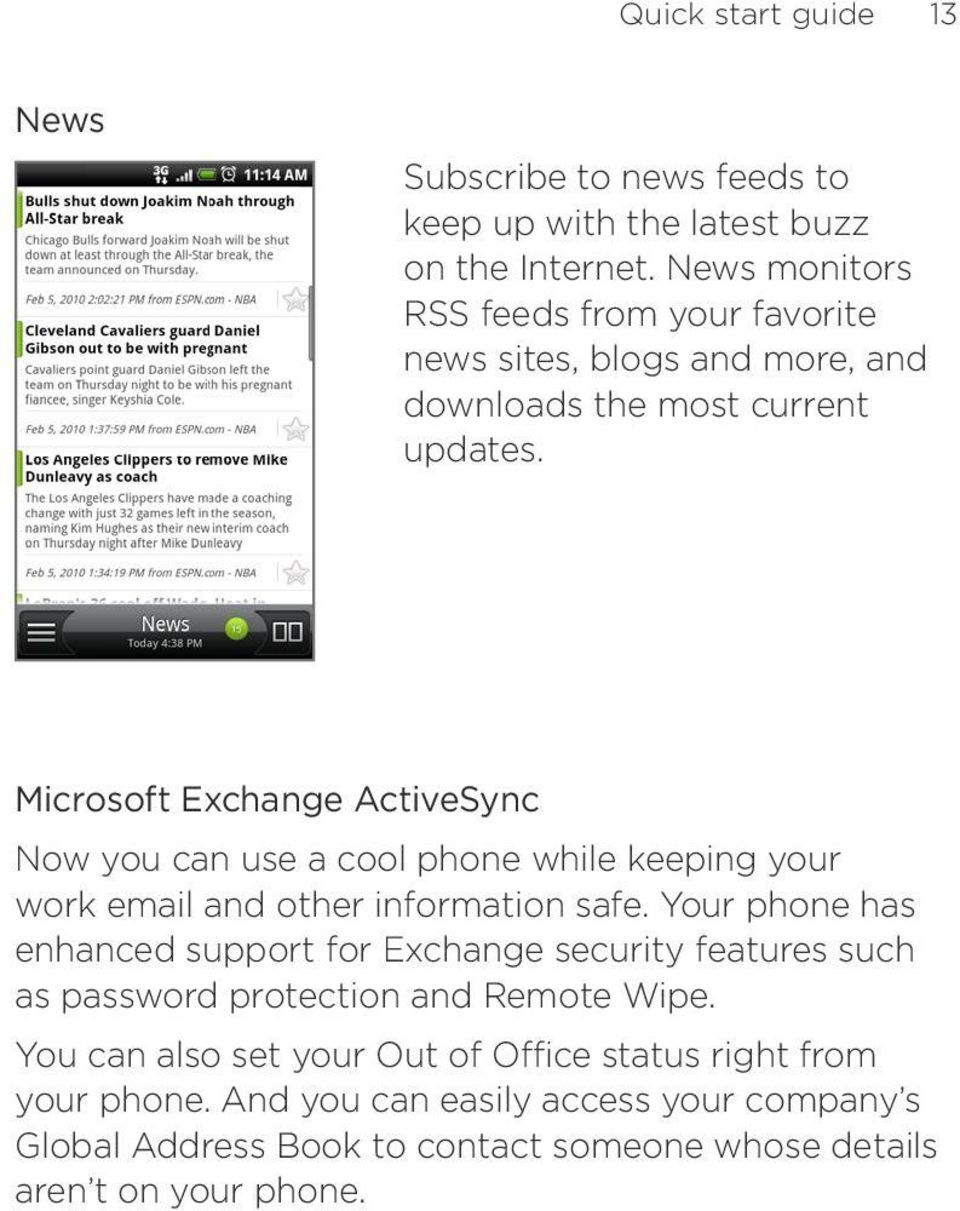 Microsoft Exchange ActiveSync Now you can use a cool phone while keeping your work email and other information safe.