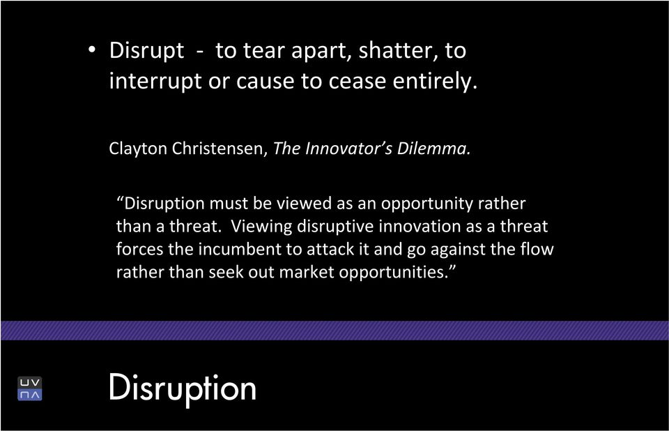 Disruption must be viewed as an opportunity rather than a threat.